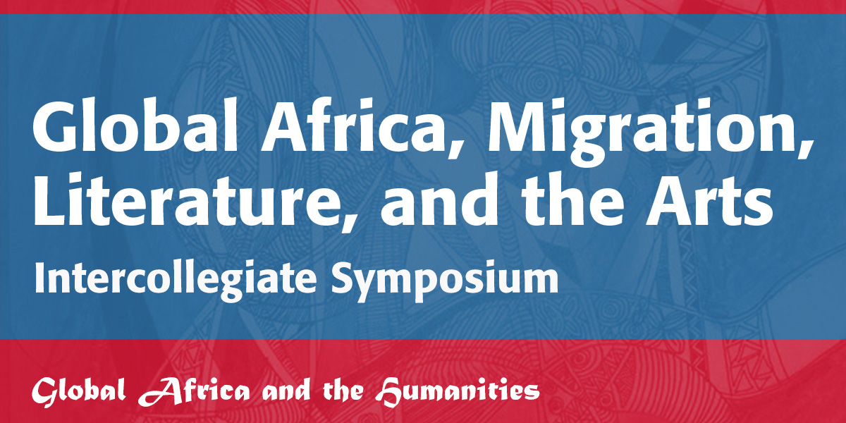 Global Africa, Migration, Literature, and the Arts Intercollegiate Symposium